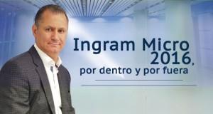 Ingram Micro 2016, por dentro y por fuera