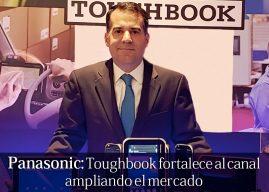 Panasonic: Toughbook fortalece al canal ampliando el mercado